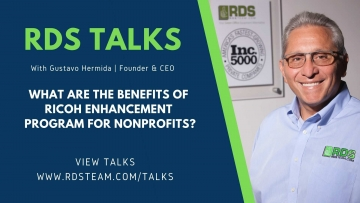 RDS TALKS with CEO Gustavo Hermida - What are the Benefits of Ricoh Enhancement Program For Nonprofits?