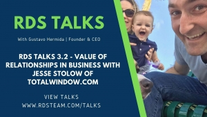 RDS TALKS 3.2 - Value of Relationships In Business with Jesse Stolow of Totalwindow.com