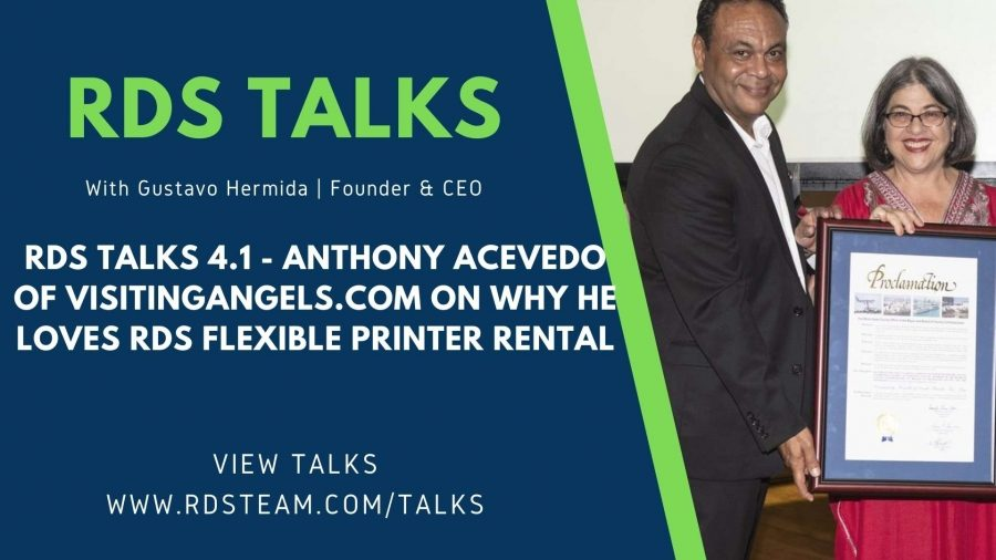 RDS TALKS 4.1 - Anthony Acevedo of Visitingangels.com on Why He Loves RDS Flexible Printer Rental