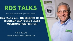 RDS TALKS 2.4 - The Benefits of the Ricoh MP C501 (Color Laser Multifunction Printer)