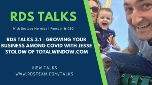 RDS TALKS 3.1 - Growing Your Business Among Covid with Jesse Stolow of Totalwindow.com