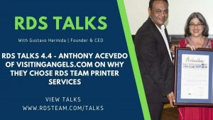 RDS TALKS 4.4 - Anthony Acevedo of Visitingangels.com on Why They Chose RDS Team Printer Services