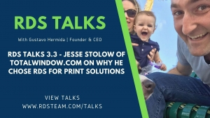 RDS Talks 3.3: Why Jesse Stolow of Total Window Chose RDS Team for Print Solutions