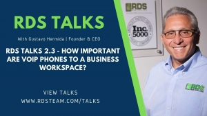 RDS TALKS 2.3 - How Important Are VoIP Phones To A Business Workspace?